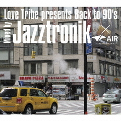 LOVE TRIBE Presents Back To 90's Mixed By Jazztronik×AIR(DAIKANYAMA TOKYO)