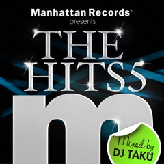 Manhattan Records presents THE HITS 5 mixed by DJ TAKU