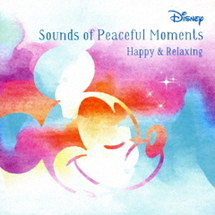 Disney Sounds of Peaceful Moment ~Happy & Relaxing