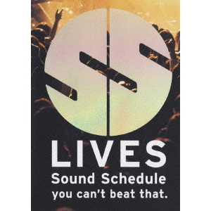Sound Schedule/SS LIVES ~Sound Schedule Live Tour you can't beat that.~