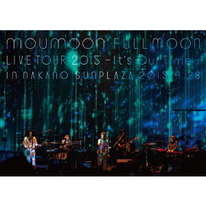 moumoon/moumoon FULLMOON LIVE TOUR 2015 ~It's Our Time~ IN NAKANO SUNPLAZA 2015.9.28(Blu-ray Disc)