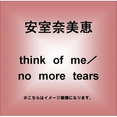 think of me/no more tears