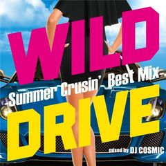 WILD DRIVE -Summer Crusin' Best Mix- mixed by DJ COSMIC