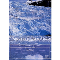 Sound Journey ミッキー吉野/アラスカ ~Glacier and Forest~(DVD)