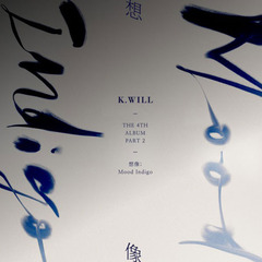 K.WILL/4TH ALBUM PART. 2 : IMAGINATION : MOOD INDIGO(輸入盤)