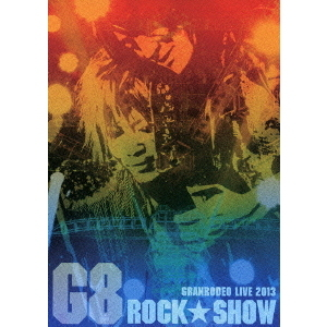 GRANRODEO/GRANRODEO G8 ROCK☆SHOW