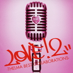 LOVE!2-THELMA BEST COLLABORATIONS-