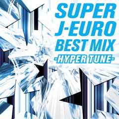 SUPER J-EURO BEST MIX -HYPER TUNE-