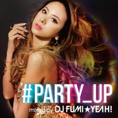 #PARTY_UP mixed by DJ FUMI★YEAH!