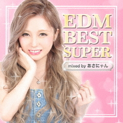 EDM BEST SUPER -mixed by DJ あさにゃん-