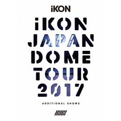 iKON/iKON JAPAN DOME TOUR 2017 ADDITIONAL SHOWS<初回生産限定盤 3DVD+2CD>(スマプラ対応)