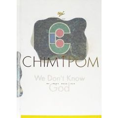 We Don't Know God Chim↑Pom 2005-2019