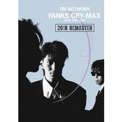 TM NETWORK/FANKS CRY-MAX