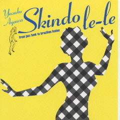 SKINDO-LE-LE~From Jazz Funk to Brazilian Fusion