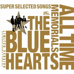 THE BLUE HEARTS 30th ANNIVERSARY ALL TIME MEMORIALS~SUPER SELECTED SONGS~(完全限定生産盤)