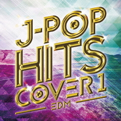 EDM J-POP HITS COVER 1