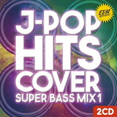 EDM J-POP HITS COVER SUPER BASS MIX 1(初回限定スペシャル盤)