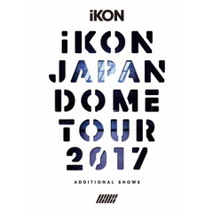 iKON/iKON JAPAN DOME TOUR 2017 ADDITIONAL SHOWS<初回生産限定盤 2Blu-ray+2CD>(スマプラ対応)