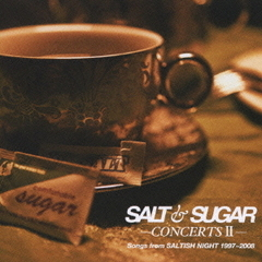 SALT & SUGAR-CONCERTS II-Songs from SALTISH NIGHT 1997~2008